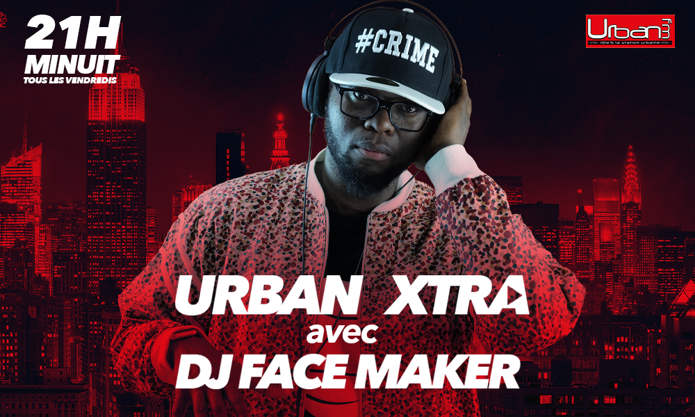 DJ Face Maker le vendredi Urban Xtra
